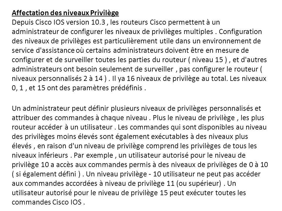 Affectation des niveaux Privilège Depuis Cisco IOS version 10.3, les routeurs Cisco permettent à un administrateur de configurer les niveaux de privil