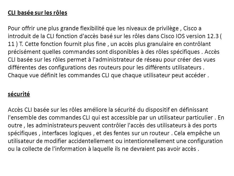 CLI basée sur les rôles Pour offrir une plus grande flexibilité que les niveaux de privilège, Cisco a introduit de la CLI fonction d'accès basé sur le