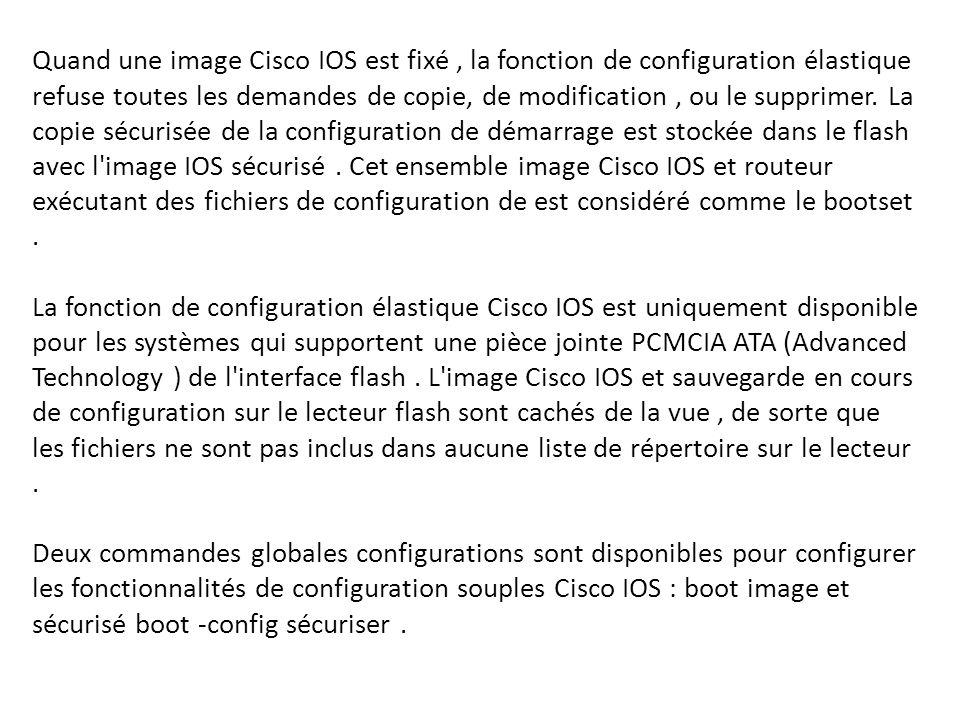 Quand une image Cisco IOS est fixé, la fonction de configuration élastique refuse toutes les demandes de copie, de modification, ou le supprimer. La c