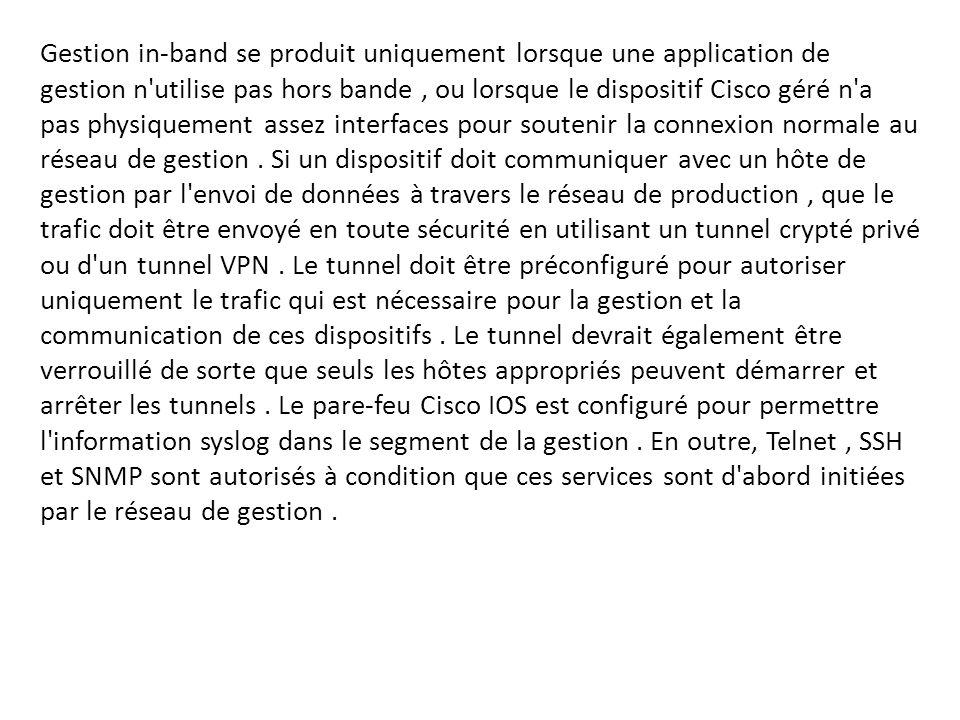 Gestion in-band se produit uniquement lorsque une application de gestion n'utilise pas hors bande, ou lorsque le dispositif Cisco géré n'a pas physiqu