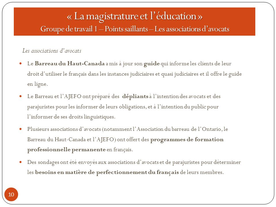 10 Les associations d'avocats Le Barreau du Haut-Canada a mis à jour son guide qui informe les clients de leur droit d'utiliser le français dans les instances judiciaires et quasi judiciaires et il offre le guide en ligne.