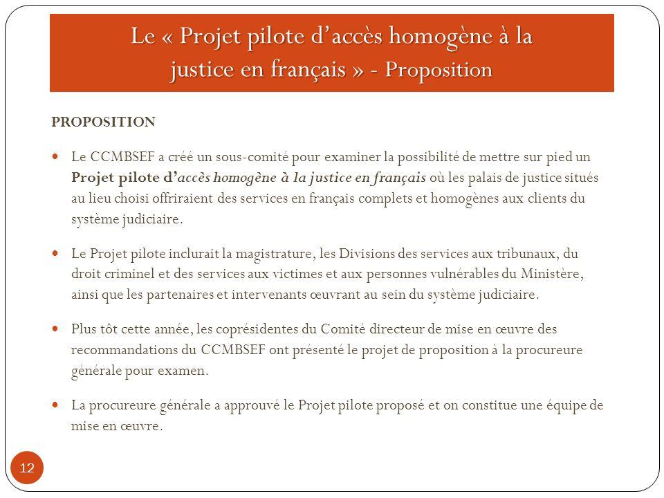 Le « Projet pilote d'accès homogène à la justice en français » - Proposition 12 PROPOSITION Le CCMBSEF a créé un sous-comité pour examiner la possibil