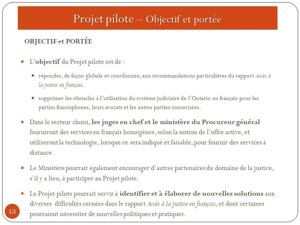 Projet pilote – Objectif et portée 13 OBJECTIF et PORTÉE L'objectif du Projet pilote est de : répondre, de façon globale et coordonnée, aux recommanda