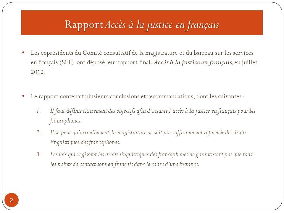 Rapport Accès à la justice en français 2 Les coprésidents du Comité consultatif de la magistrature et du barreau sur les services en français (SEF) ont déposé leur rapport final, Accès à la justice en français, en juillet 2012.