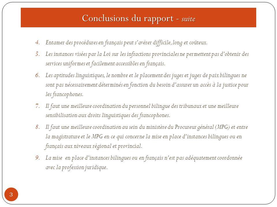 Conclusions du rapport - suite 3 4.Entamer des procédures en français peut s'avérer difficile, long et coûteux. 5.Les instances visées par la Loi sur