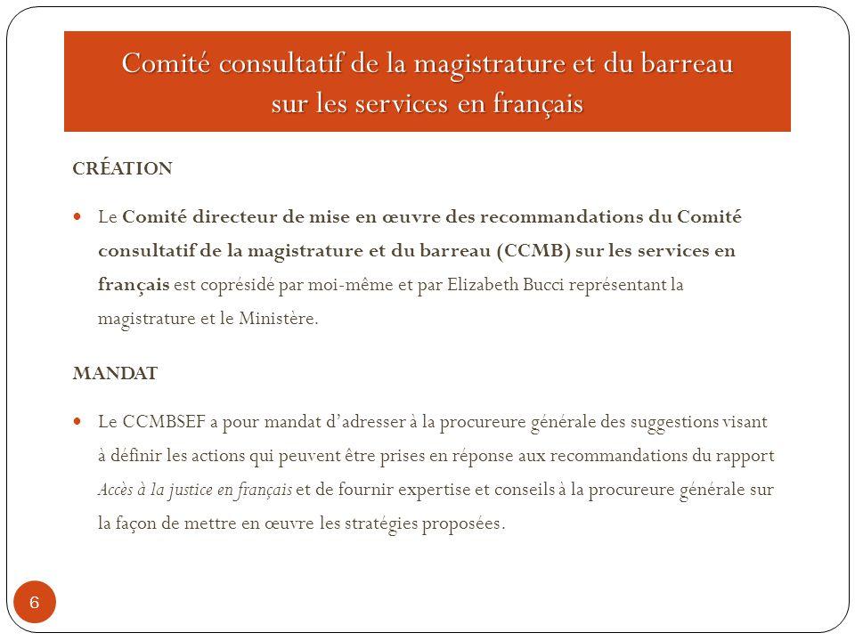 Comité consultatif de la magistrature et du barreau sur les services en français 6 CRÉATION Le Comité directeur de mise en œuvre des recommandations d