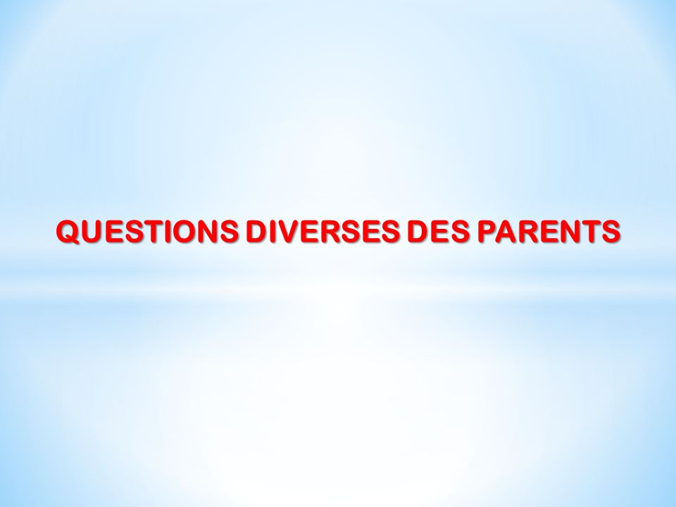 QUESTIONS DIVERSES DES PARENTS