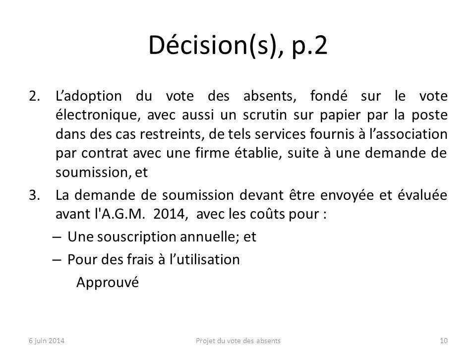 Décision(s), p.2 2.L'adoption du vote des absents, fondé sur le vote électronique, avec aussi un scrutin sur papier par la poste dans des cas restreints, de tels services fournis à l'association par contrat avec une firme établie, suite à une demande de soumission, et 3.La demande de soumission devant être envoyée et évaluée avant l A.G.M.