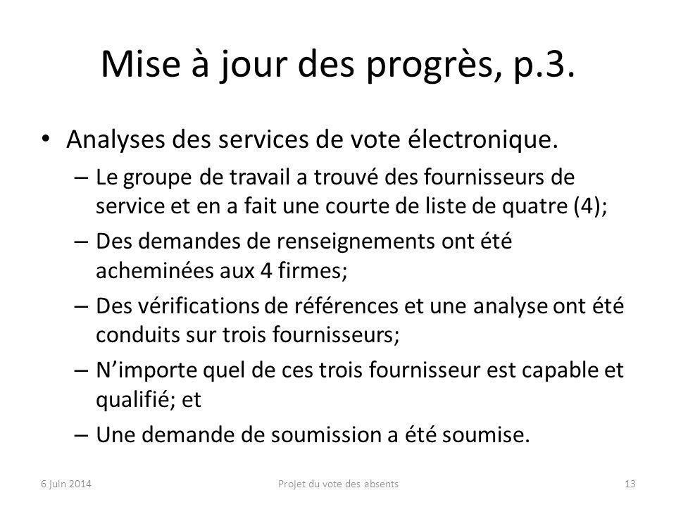 Mise à jour des progrès, p.3. Analyses des services de vote électronique. – Le groupe de travail a trouvé des fournisseurs de service et en a fait une