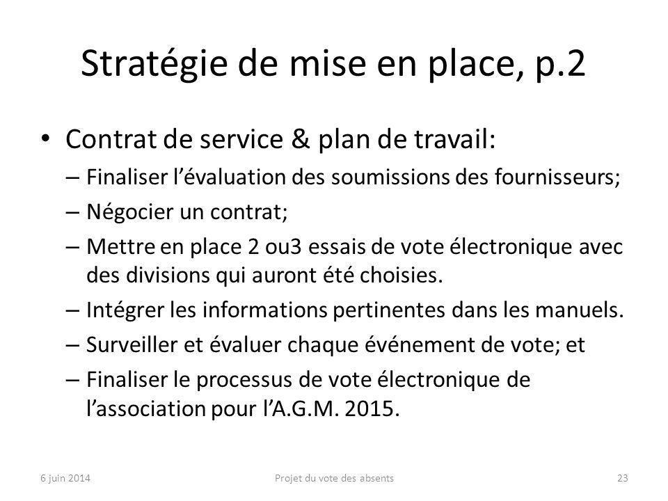 Stratégie de mise en place, p.2 Contrat de service & plan de travail: – Finaliser l'évaluation des soumissions des fournisseurs; – Négocier un contrat; – Mettre en place 2 ou3 essais de vote électronique avec des divisions qui auront été choisies.