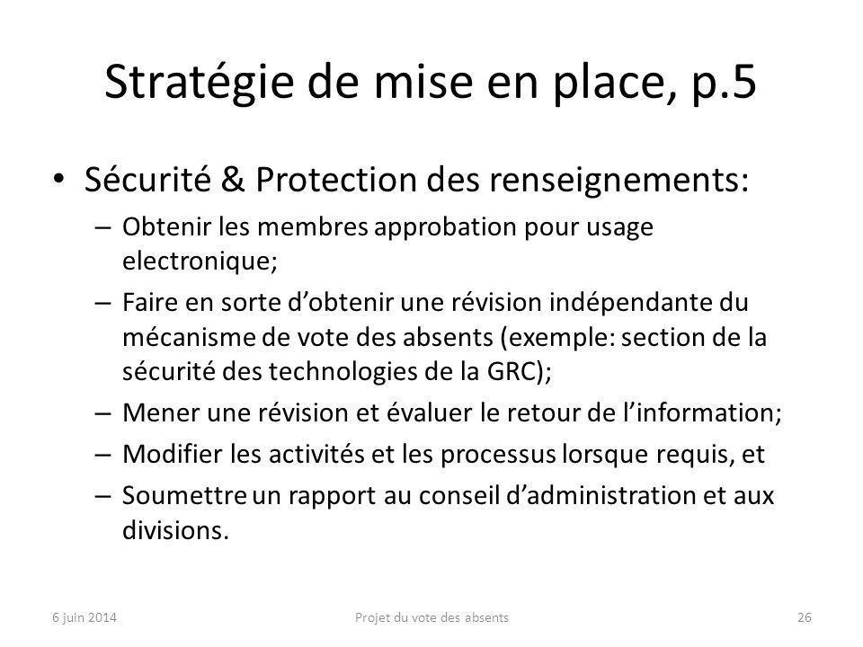 Stratégie de mise en place, p.5 Sécurité & Protection des renseignements: – Obtenir les membres approbation pour usage electronique; – Faire en sorte