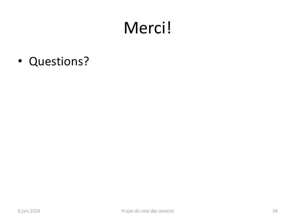 Merci! Questions? 6 juin 2014Projet du vote des absents34