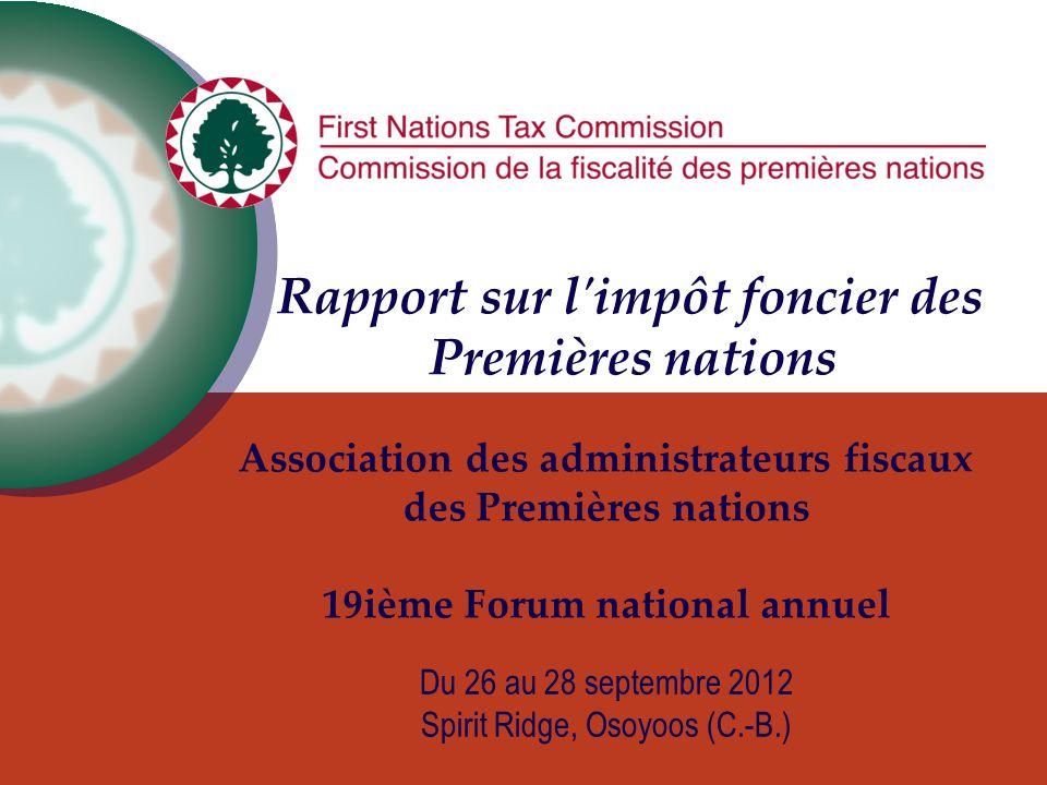 Du 26 au 28 septembre 2012 Spirit Ridge, Osoyoos (C.-B.) Association des administrateurs fiscaux des Premières nations 19ième Forum national annuel Rapport sur l impôt foncier des Premières nations