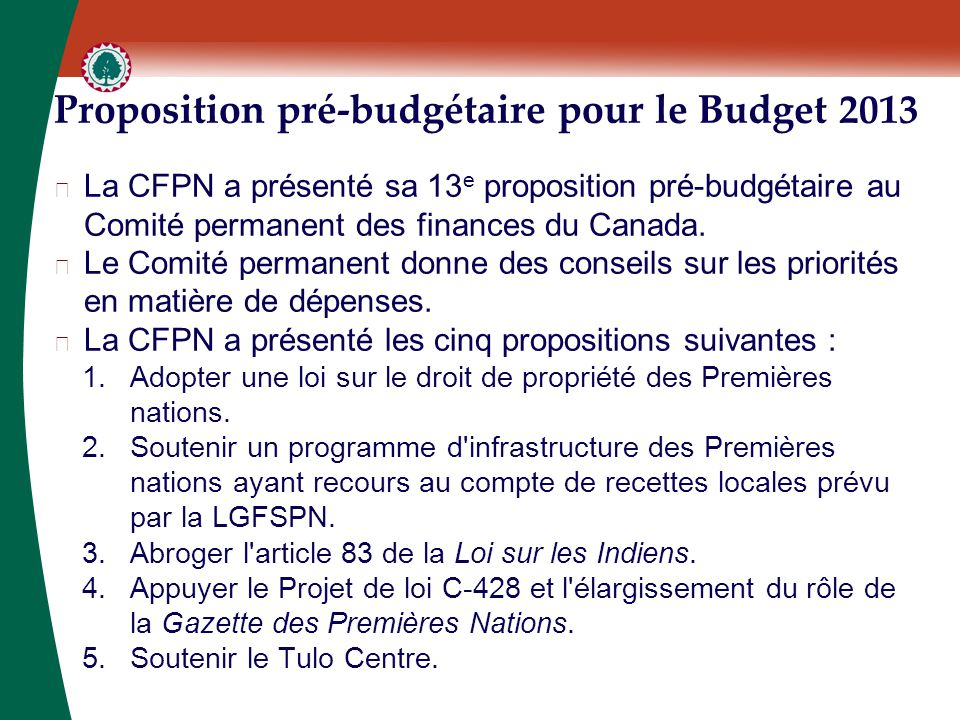 Proposition pré-budgétaire pour le Budget 2013 ▶ La CFPN a présenté sa 13 e proposition pré-budgétaire au Comité permanent des finances du Canada. ▶ L
