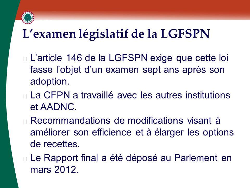 L'examen législatif de la LGFSPN ▶ L'article 146 de la LGFSPN exige que cette loi fasse l'objet d'un examen sept ans après son adoption. ▶ La CFPN a t