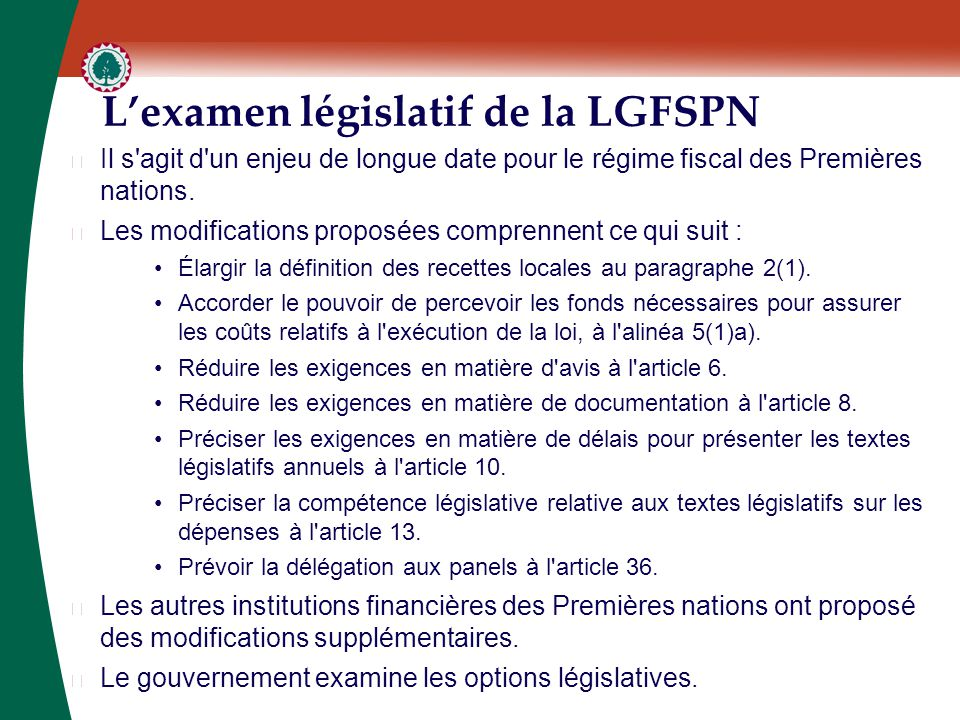 L'examen législatif de la LGFSPN ▶ Il s'agit d'un enjeu de longue date pour le régime fiscal des Premières nations. ▶ Les modifications proposées comp