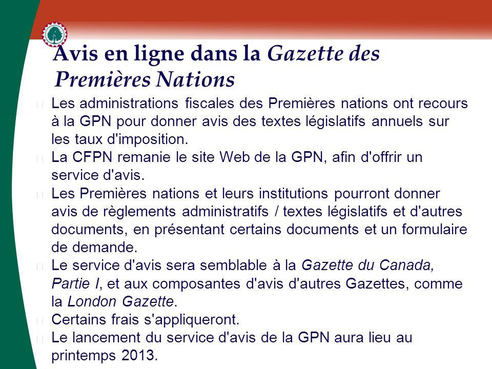 Avis en ligne dans la Gazette des Premières Nations ▶ Les administrations fiscales des Premières nations ont recours à la GPN pour donner avis des tex