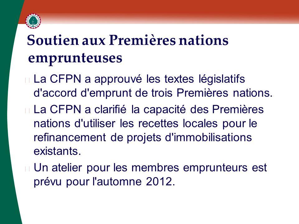 Soutien aux Premières nations emprunteuses ▶ La CFPN a approuvé les textes législatifs d'accord d'emprunt de trois Premières nations. ▶ La CFPN a clar