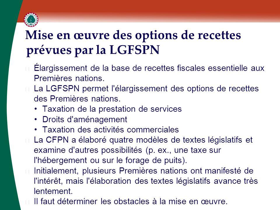 Mise en œuvre des options de recettes prévues par la LGFSPN ▶ Élargissement de la base de recettes fiscales essentielle aux Premières nations. ▶ La LG