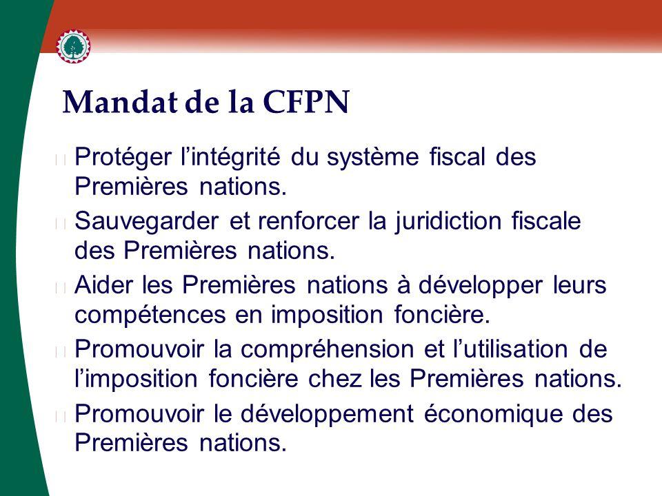 Mandat de la CFPN ▶ Protéger l'intégrité du système fiscal des Premières nations. ▶ Sauvegarder et renforcer la juridiction fiscale des Premières nati