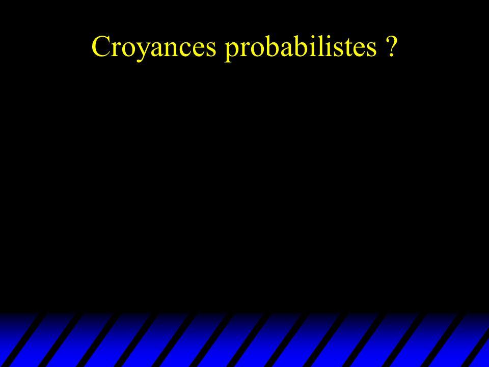 Croyances probabilistes ?