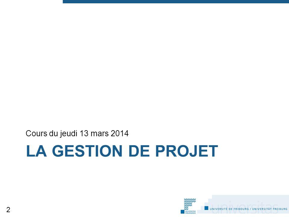 LA GESTION DE PROJET Cours du jeudi 13 mars 2014 2