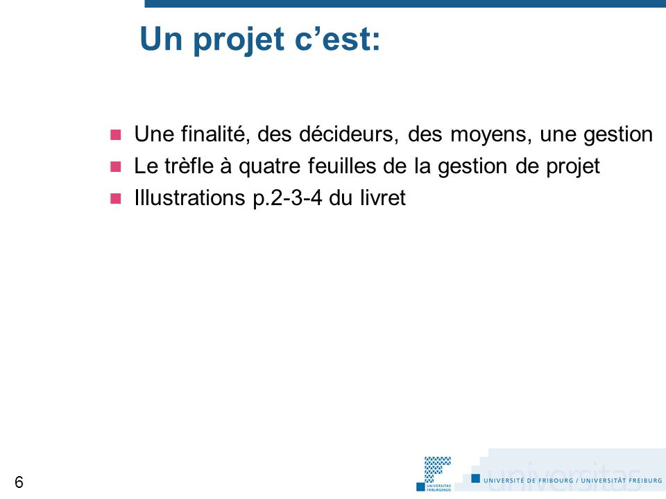 Un projet c'est: Une finalité, des décideurs, des moyens, une gestion Le trèfle à quatre feuilles de la gestion de projet Illustrations p.2-3-4 du liv