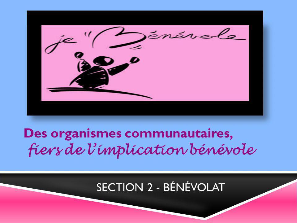 Des organismes communautaires, fiers de l'implication bénévole SECTION 2 - BÉNÉVOLAT