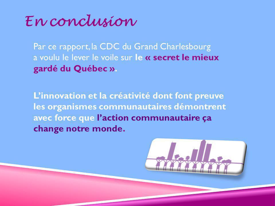 En conclusion Par ce rapport, la CDC du Grand Charlesbourg a voulu le lever le voile sur le « secret le mieux gardé du Québec ».