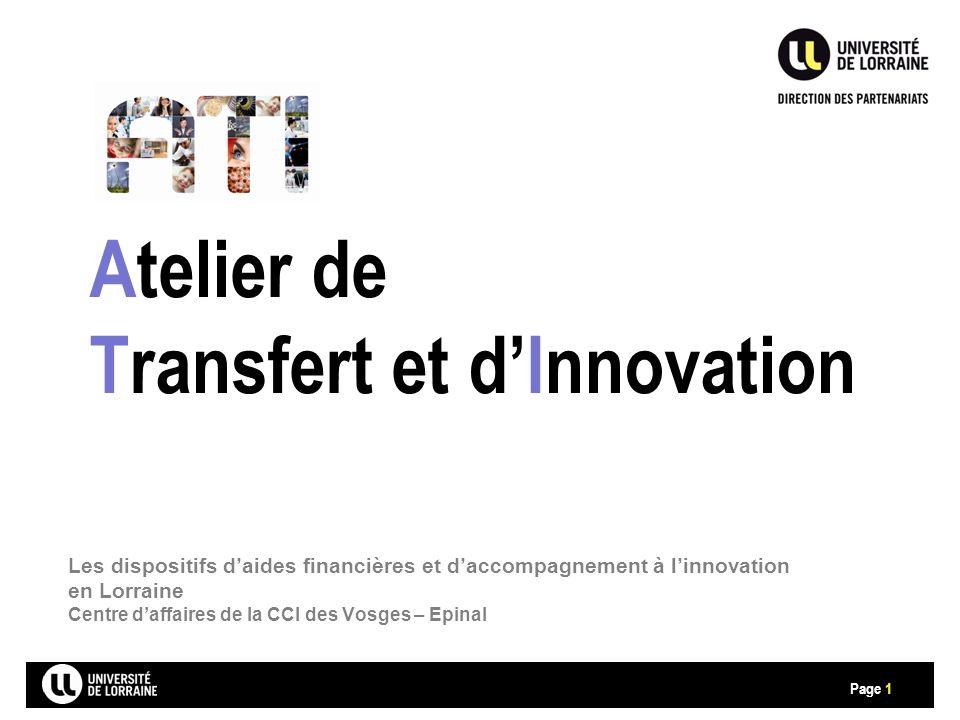 Page Atelier de Transfert et d'Innovation 1 Les dispositifs d'aides financières et d'accompagnement à l'innovation en Lorraine Centre d'affaires de la CCI des Vosges – Epinal