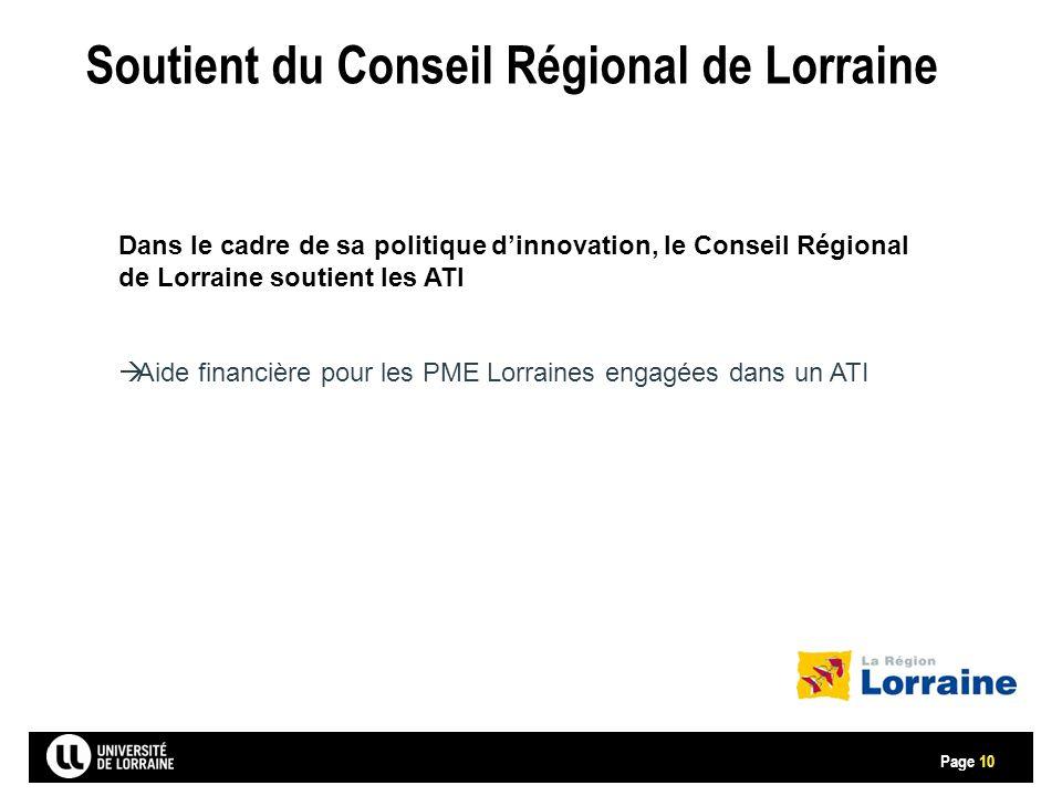 Page Soutient du Conseil Régional de Lorraine 10 Dans le cadre de sa politique d'innovation, le Conseil Régional de Lorraine soutient les ATI  Aide financière pour les PME Lorraines engagées dans un ATI