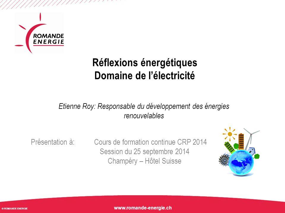 © ROMANDE ENERGIE www.romande-energie.ch Réflexions énergétiques Domaine de l'électricité Etienne Roy: Responsable du développement des énergies renou