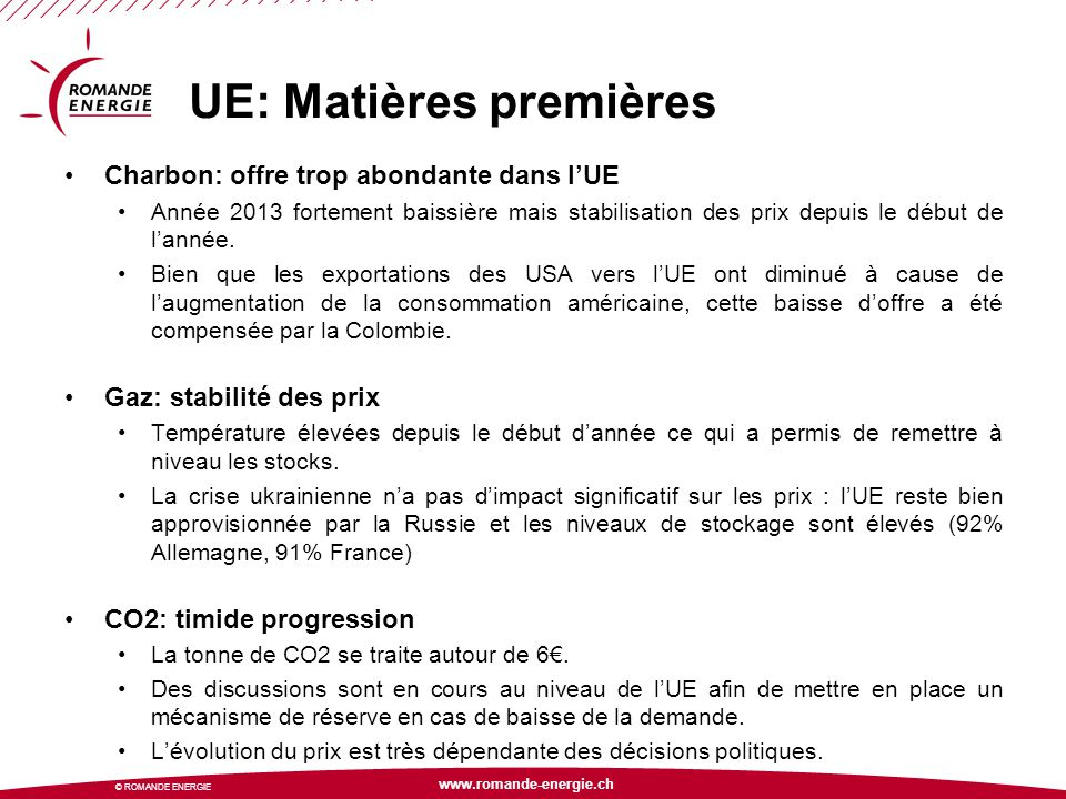 www.romande-energie.ch © ROMANDE ENERGIE UE: Matières premières Charbon: offre trop abondante dans l'UE Année 2013 fortement baissière mais stabilisat