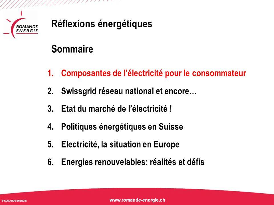 © ROMANDE ENERGIE www.romande-energie.ch 1.Composantes de l'électricité pour le consommateur 2.Swissgrid réseau national et encore… 3.Etat du marché d