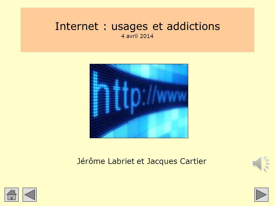 Internet : usages et addictions 4 avril 2014 Jérôme Labriet et Jacques Cartier
