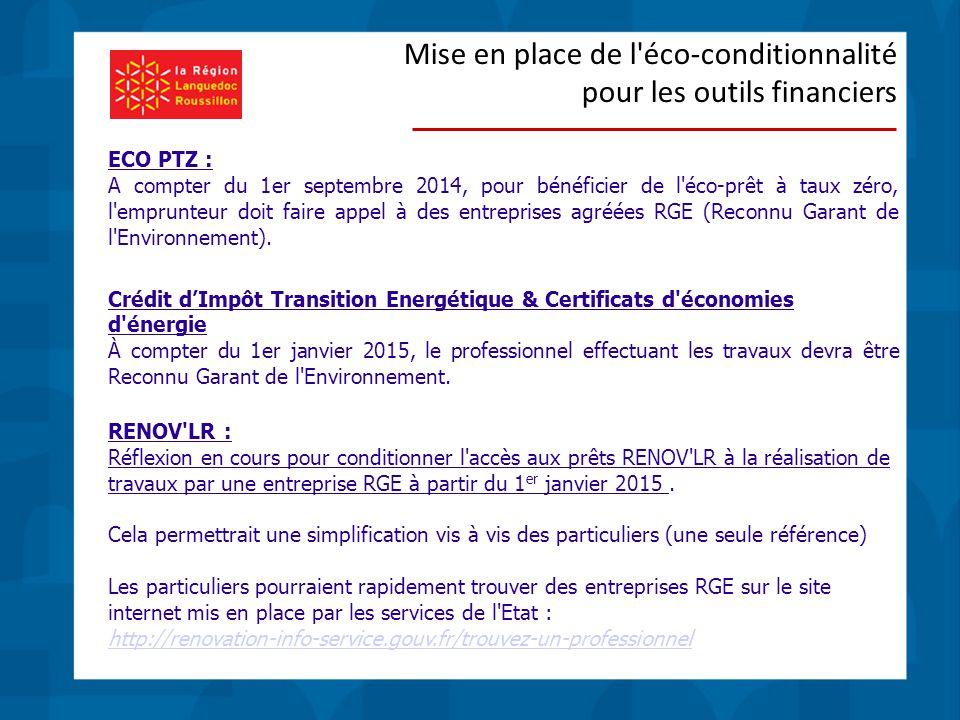 Mise en place de l éco-conditionnalité pour les outils financiers ECO PTZ : A compter du 1er septembre 2014, pour bénéficier de l éco-prêt à taux zéro, l emprunteur doit faire appel à des entreprises agréées RGE (Reconnu Garant de l Environnement).