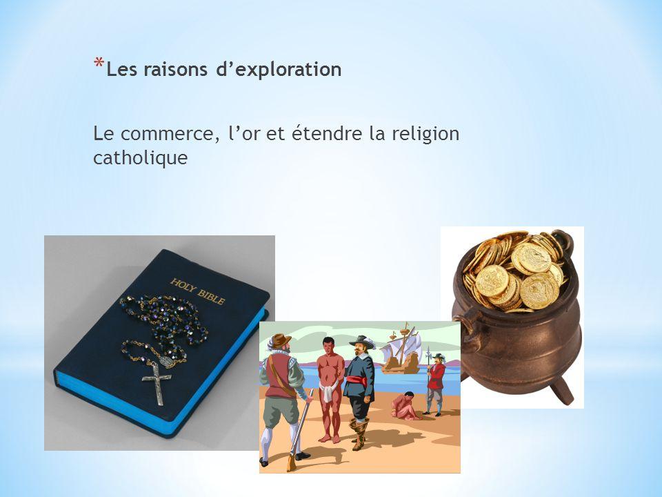 * Les raisons d'exploration Le commerce, l'or et étendre la religion catholique