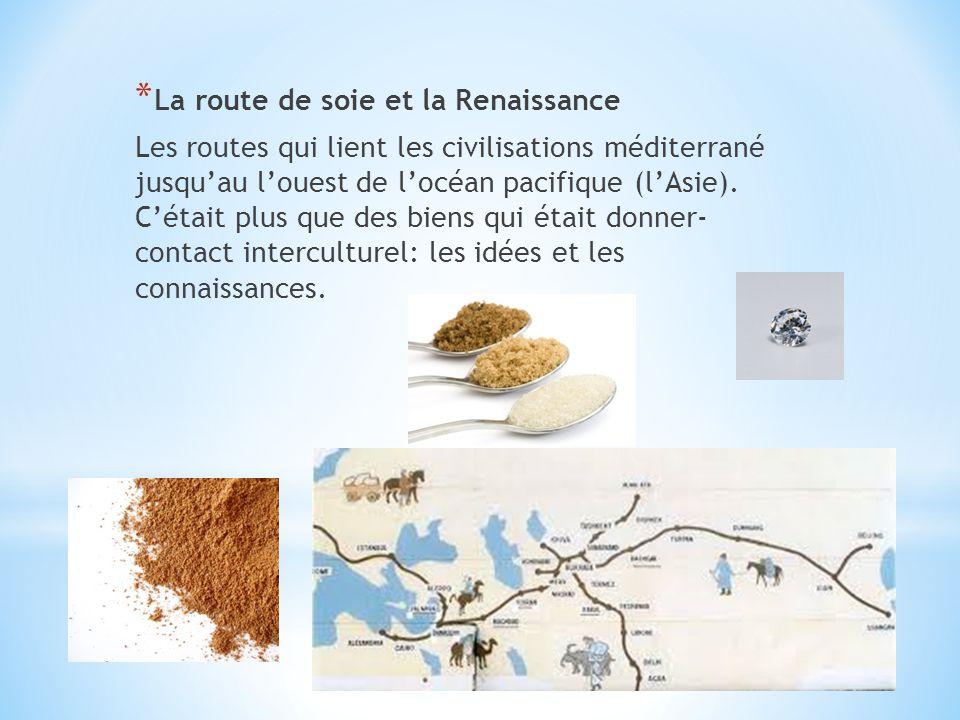 * La route de soie et la Renaissance Les routes qui lient les civilisations méditerrané jusqu'au l'ouest de l'océan pacifique (l'Asie).