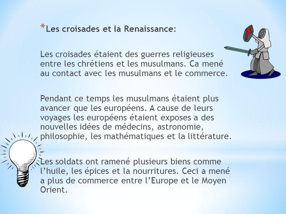 * Les croisades et la Renaissance: Les croisades étaient des guerres religieuses entre les chrétiens et les musulmans.
