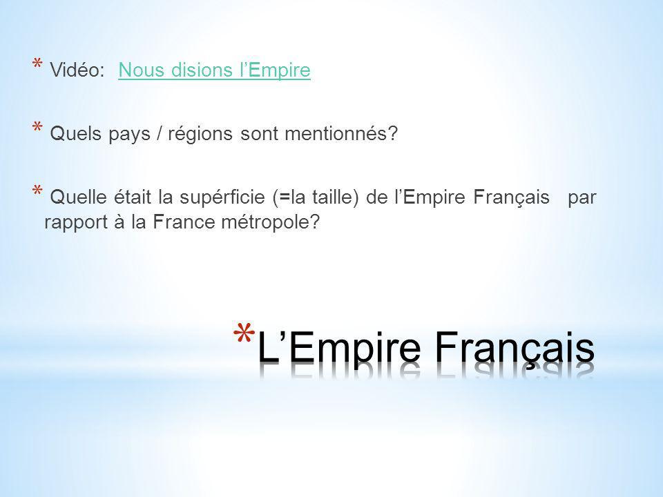 * Vidéo: Nous disions l'EmpireNous disions l'Empire * Quels pays / régions sont mentionnés? * Quelle était la supérficie (=la taille) de l'Empire Fran