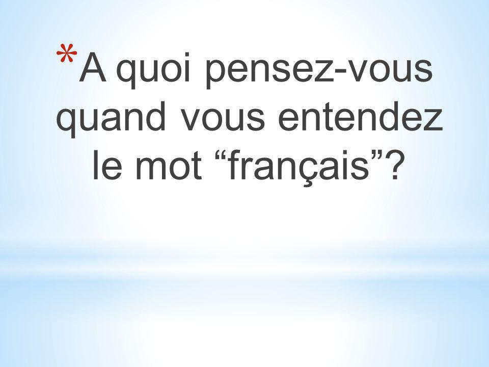 """* A quoi pensez-vous quand vous entendez le mot """"français""""?"""