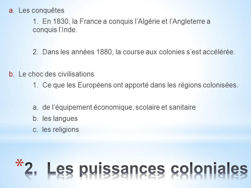 a. Les conquêtes 1. En 1830, la France a conquis l'Algérie et l'Angleterre a conquis l'Inde. 2. Dans les années 1880, la course aux colonies s'est acc