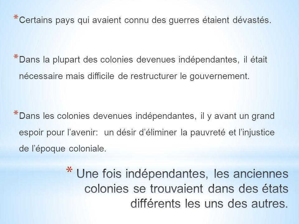 * Certains pays qui avaient connu des guerres étaient dévastés. * Dans la plupart des colonies devenues indépendantes, il était nécessaire mais diffic