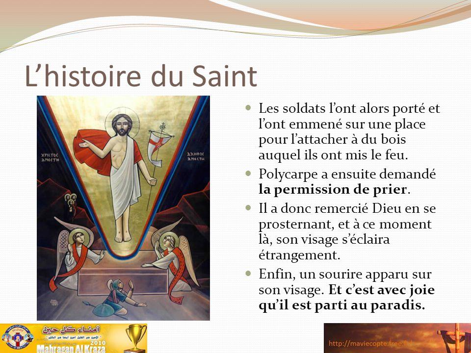 L'histoire du Saint Les soldats l'ont alors porté et l'ont emmené sur une place pour l'attacher à du bois auquel ils ont mis le feu. Polycarpe a ensui