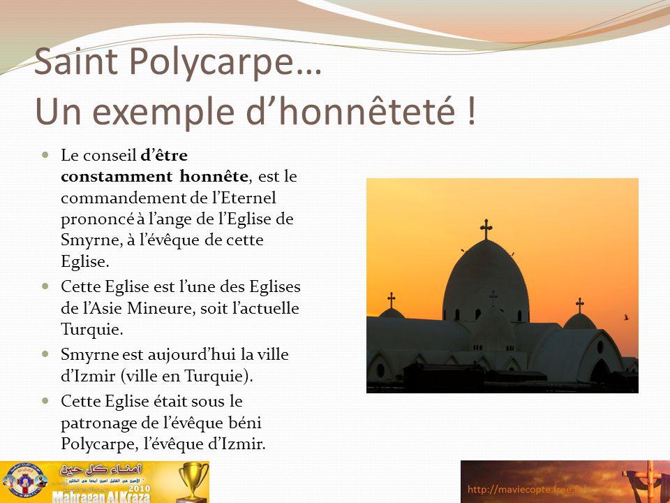 Saint Polycarpe… Un exemple d'honnêteté ! Le conseil d'être constamment honnête, est le commandement de l'Eternel prononcé à l'ange de l'Eglise de Smy