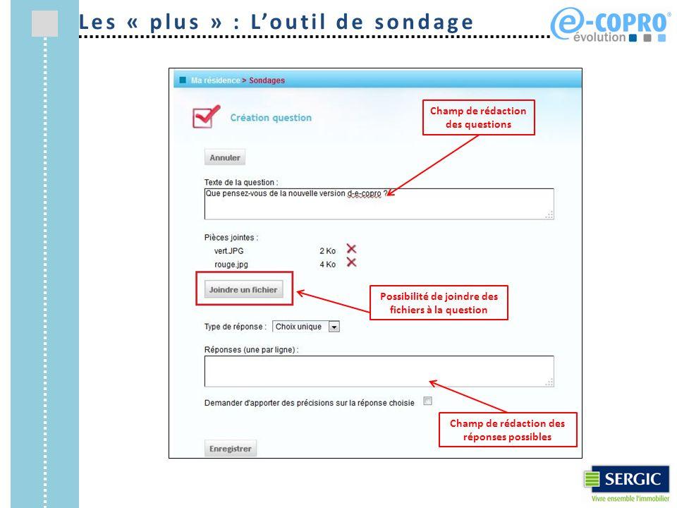 Les « plus » : L'outil de sondage Possibilité de joindre des fichiers à la question Champ de rédaction des réponses possibles Champ de rédaction des q