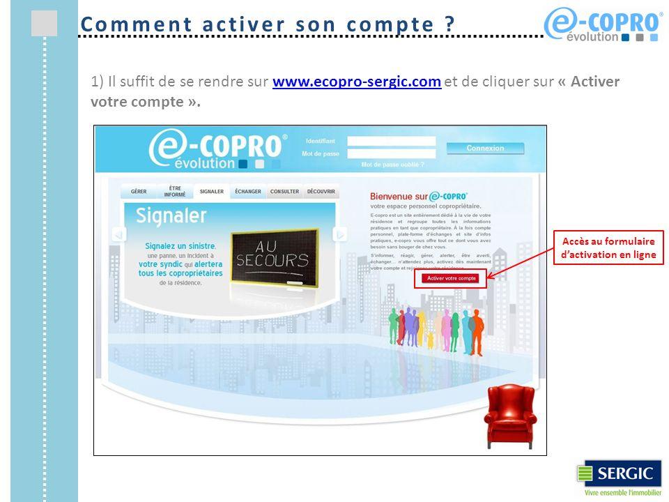 1) Il suffit de se rendre sur www.ecopro-sergic.com et de cliquer sur « Activer votre compte ».www.ecopro-sergic.com Accès au formulaire d'activation