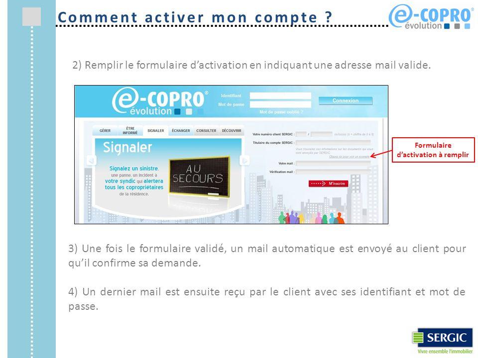 2) Remplir le formulaire d'activation en indiquant une adresse mail valide. Formulaire d'activation à remplir Comment activer mon compte ? 3) Une fois