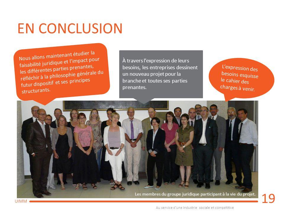 Au service d'une industrie sociale et compétitive UIMM EN CONCLUSION 19 Les membres du groupe juridique participant à la vie du projet. Nous allons ma