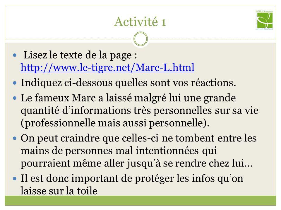 Activité 2 Allez sur l'un des sites suivants, puis entrez votre prénom et votre nom dans le champ libre  http://www.123people.com/ http://www.123people.com/  http://www.webmii.com/ http://www.webmii.com/